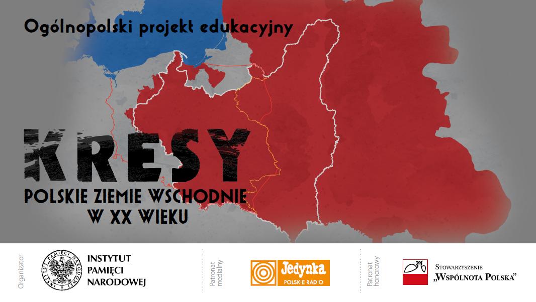 """Ogólnopolski projekt edukacyjny """"Kresy – polskie ziemie wschodnie w XX wiek"""